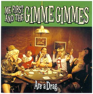 "another CD by Me First & the Gimme Gimmes...you should hear what they do to ""Over the Rainbow,"" ""Science Fiction Double Feature"" and ""Over the Rainbow""...:)"