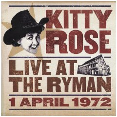 "Kitty Rose's ""Live at the Ryman, 1   April 1972"", really from 2007"